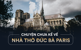 Chuyện chưa kể về nhà thờ Đức Bà Paris: Có những ngọn tháp mãi mãi không thành hình