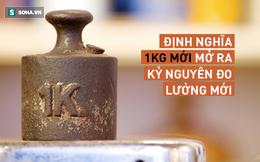 """Định nghĩa 1kg cũ bị phế bỏ vĩnh viễn sau hơn 1 thế kỷ """"thống trị"""", 1kg mới là gì?"""