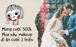 Sạt nghiệp vì đi ăn cưới: Tiền phong bì đã tốn mà còn phải lo váy áo, make up để không thua chị kém em