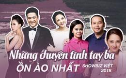 Những chuyện tình tay ba ồn ào nhất showbiz Việt 2018: Người bức xúc nộp đơn kiện cáo, kẻ tố nhau giả tạo mưu mô