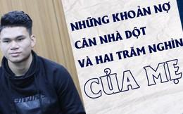 Hậu vệ U23 Việt Nam Phạm Xuân Mạnh, chàng trai vút lên từ căn nhà mái dột