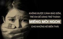 Phòng chống ấu dâm: Những kĩ năng nhất định con bạn phải biết