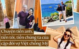 Chuyện 'ai cầm tiền' thú vị của cặp đôi chồng Mỹ vợ Việt ở nhà thuê, du lịch sang chảnh khắp thế giới