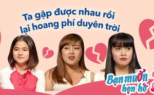 4 cô gái tưởng có người yêu đến nơi nhưng bị từ chối phũ trong Bạn muốn hẹn hò