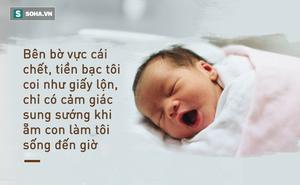"""Tâm sự người cha ung thư giai đoạn cuối, """"nước mắt chan cơm"""" xúc động ẵm con mới chào đời"""