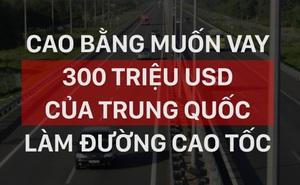 Bộ GTVT nói gì về việc Cao Bằng đề xuất vay 300 triệu USD của TQ làm đường cao tốc?
