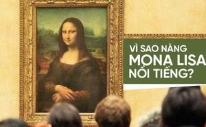 """Lý do không phải ai cũng biết khiến """"Nàng Mona Lisa"""" trở thành bức họa nổi tiếng thế giới"""