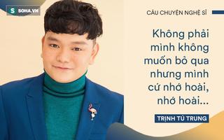 """Trịnh Tú Trung: Tôi bị đuối nước, cha ruột tìm một hồi không thấy kêu mọi người """"thôi đi về"""""""