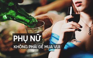 Đàn ông ép phụ nữ uống rượu là vô văn hoá!