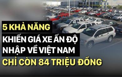 Nguyên nhân nào khiến xe Ấn Độ nhập về Việt Nam chỉ có giá 84 triệu đồng?