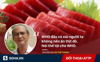 Loại thịt hầu như ai cũng ăn làm tăng 18% nguy cơ ung thư, chuyên gia Việt: Bình tĩnh đi, nhưng...