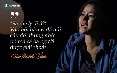 Chu Thanh Vân và nỗi ân hận chỉ vì một câu nói bộc phát mà bố mẹ ly hôn