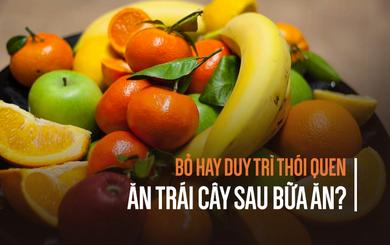 Ăn trái cây trước hay sau bữa ăn: Phần lớn người Việt giật mình vì nhận ra lâu nay làm sai
