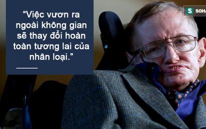 """Vì sao Stephen Hawking luôn """"cuống cuồng"""" thúc giục mọi người rời khỏi Trái Đất?"""