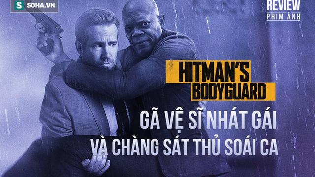 """Hitman's Bodyguard: """"Chuyện tình lầy lội"""" của gã vệ sĩ nhát gái và sát thủ soái ca"""