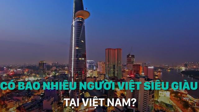 Có bao nhiêu người Việt siêu giàu tại Việt Nam?