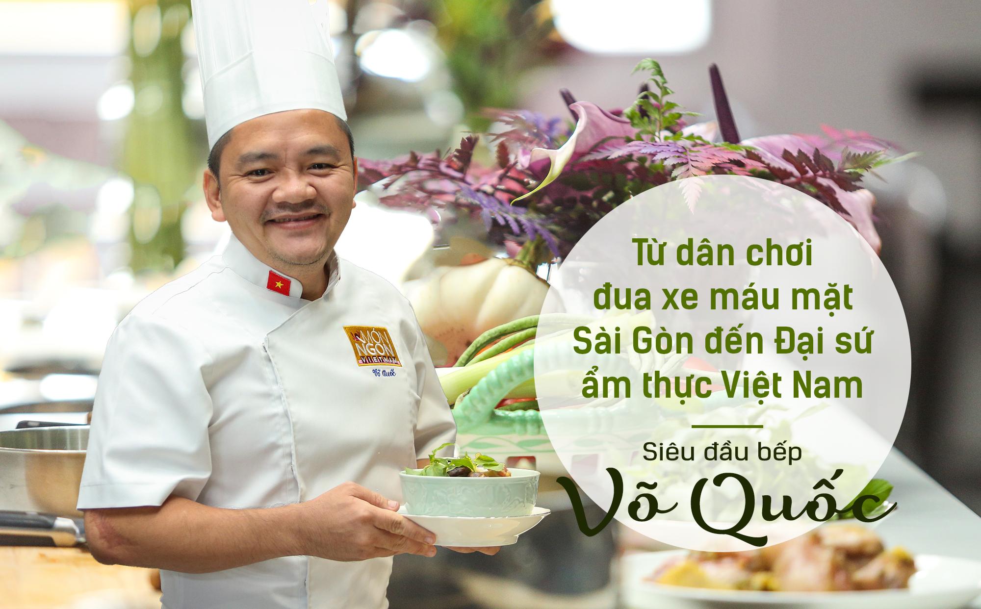 Siêu đầu bếp Võ Quốc: Từ dân chơi đua xe máu mặt Sài Gòn đến Đại sứ ẩm thực Việt Nam