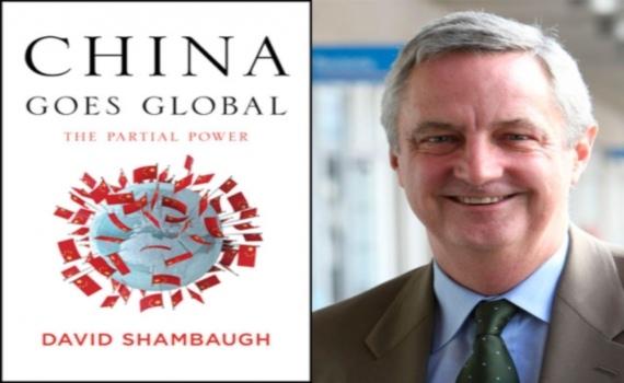 """Giáo sư David Shambaugh và cuốn sách """"China Goes Global: The Partial Power"""""""