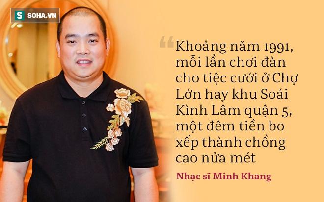 Nhạc sĩ Minh Khang: Tôi đánh đàn tiệc cưới ở Chợ Lớn, tiền bo xếp thành chồng cao nửa mét! - Ảnh 3.