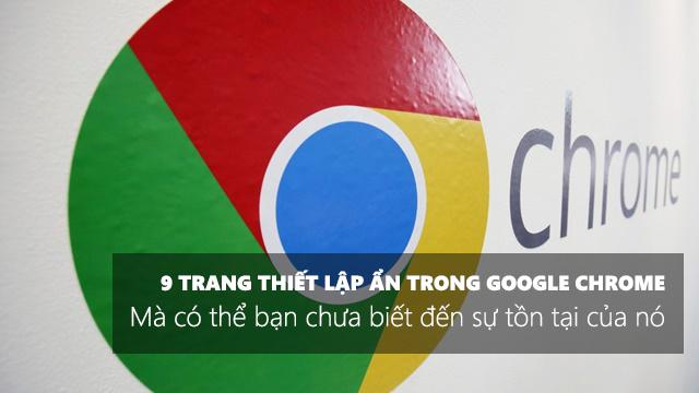 9 Trang thiết lập ẩn trong Google Chrome mà có thể bạn chưa biết đến sự tồn tại của nó - Ảnh 1.