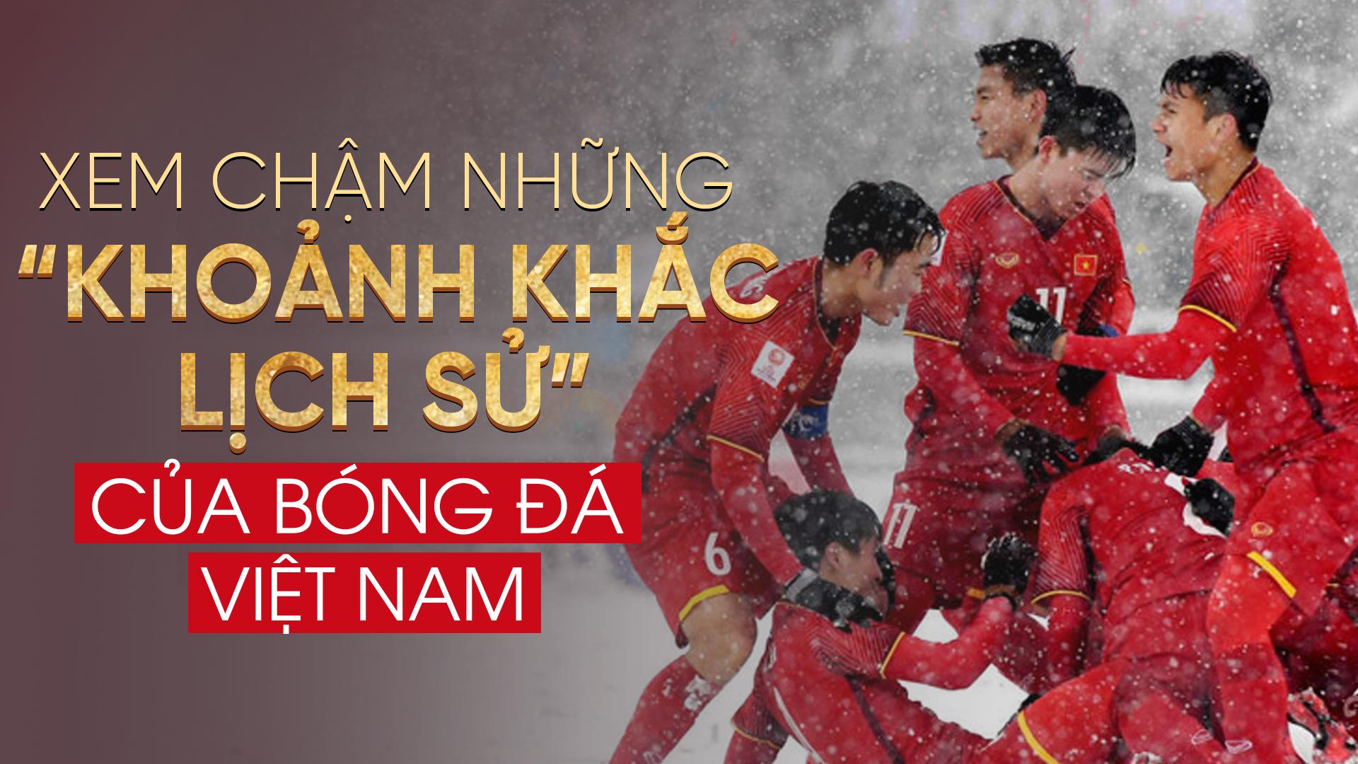 Xem chậm những khoảnh khắc lịch sử của bóng đá Việt Nam
