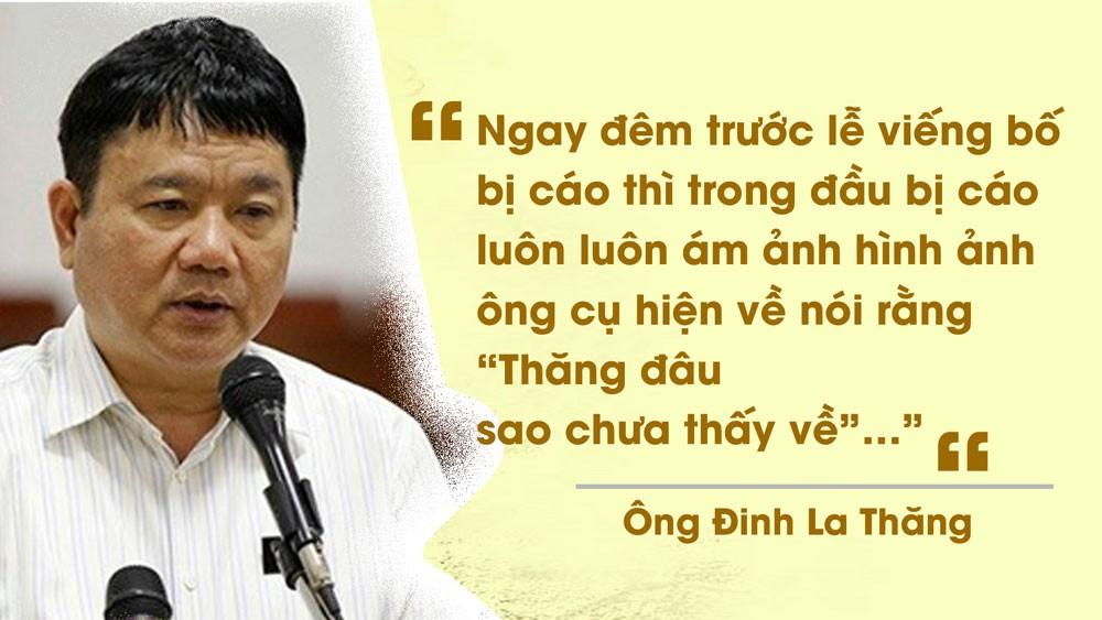 """Ông Đinh La Thăng: """"...bị cáo luôn luôn ám ảnh hình ảnh ông cụ hiện về nói rằng  """"Thăng đâu sao chưa thấy về""""…"""""""""""