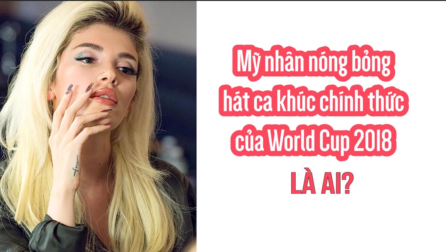 Mỹ nhân nóng bỏng  hát ca khúc chính thức của World Cup 2018 là ai?