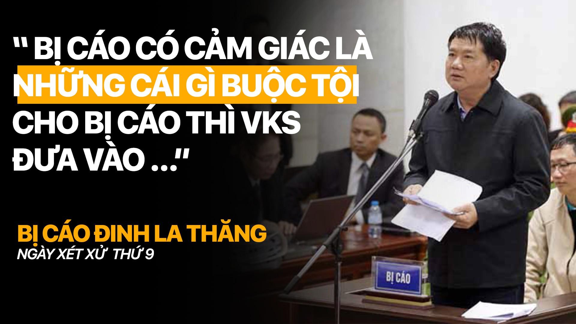 """Bị cáo Đinh La Thăng: """"Bị cáo có cảm giác là những cái gì buộc tội cho bị cáo thì VKS đưa vào"""""""
