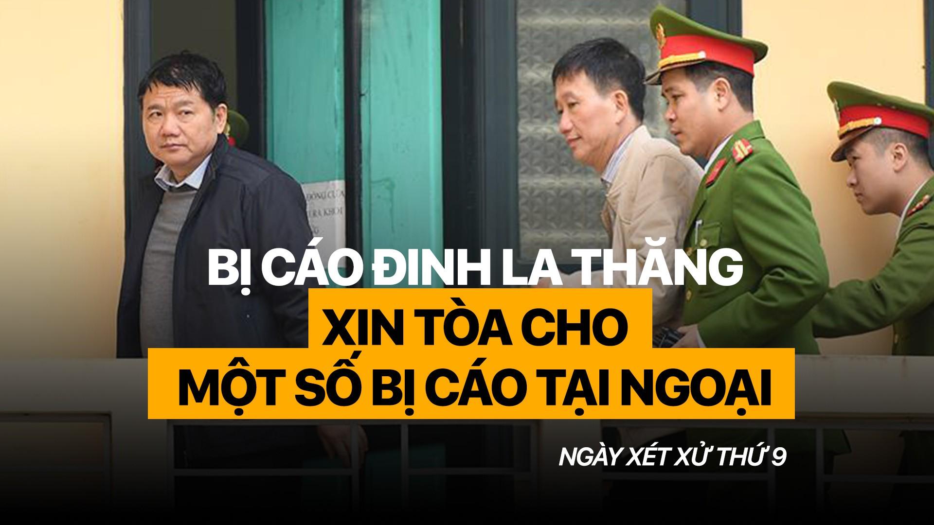 Bị cáo Đinh La Thăng  xin tòa cho một số bị cáo tại ngoại