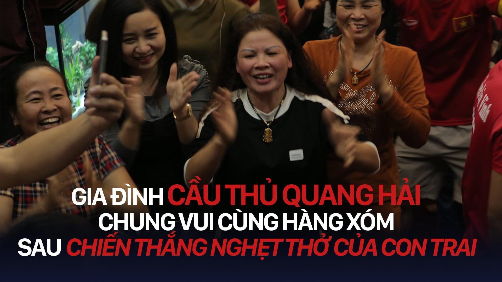 Gia đình cầu thủ Quang Hải chung vui cùng hàng xóm sau chiến thắng nghẹt thở của con trai cùng đồng đội