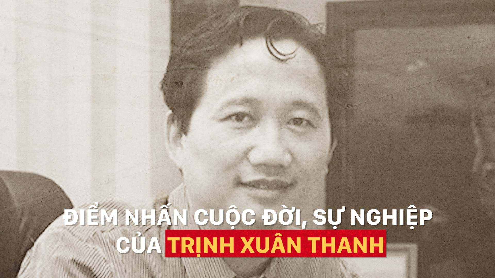 Điểm nhấn cuộc đời và sự nghiệp của ông Trịnh Xuân Thanh