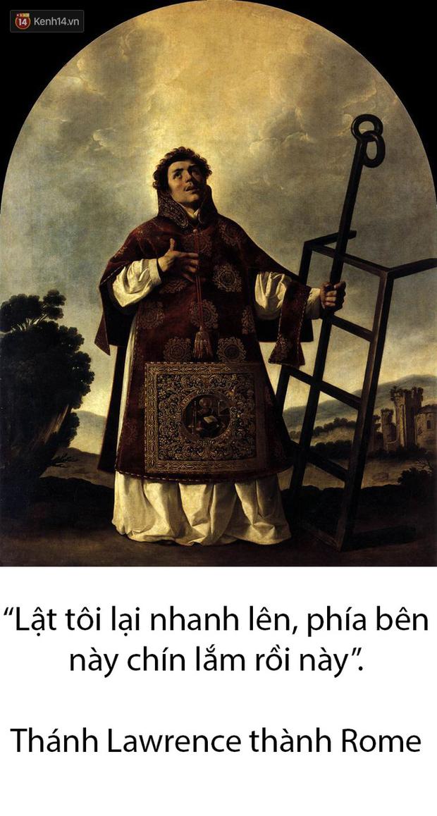 Thánh Lawrence đã thốt lên những lời này khi đang bị tử hình bằng cách nướng chín tới chết.