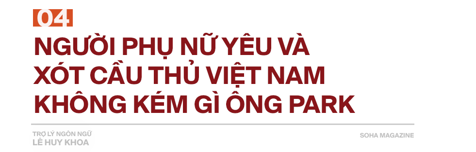 Trợ lý ngôn ngữ Lê Huy Khoa: Ông Park từng phát bực vì sự im lặng của cầu thủ Việt Nam - Ảnh 11.