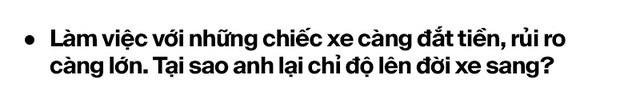 Từ lập trình viên thành 'phù thủy' hô biến lên đời hàng trăm xe sang tại Việt Nam: 'Lexus hay Rolls-Royce đều làm được, chỉ cần có tâm huyết và đam mê' - Ảnh 7.
