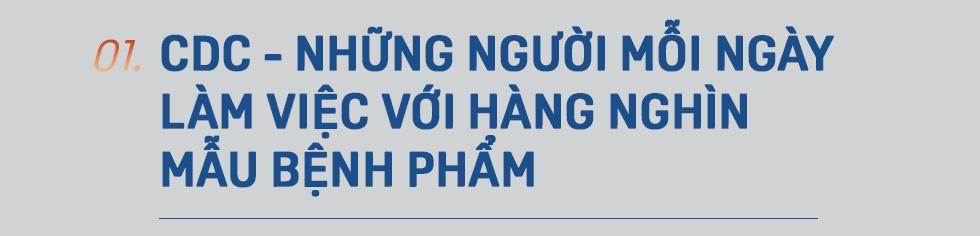 Ngứa không được gãi, khát không được uống, vệ sinh không được đi, họ là 500 thợ săn virus ở CDC lớn nhất Việt Nam - Ảnh 1.