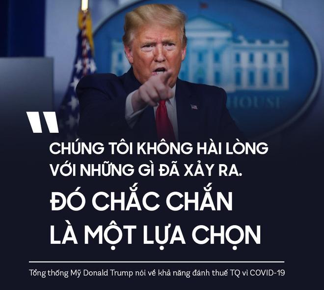 TT Trump: Mỹ không hài lòng, đánh thuế TQ để trả đũa vì COVID-19 chắc chắn là một lựa chọn - Ảnh 1.