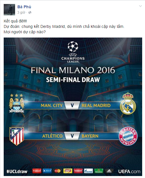 Trên Facebook cá nhân, BLV Bá Phú táo bạo dự đoán Chung kết Champions League sẽ là cuộc đối đầu giữa Real với Atletico. Tuy nhiên, Phú cũng chia sẻ còn lăn tăn cặp Atletico vs Bayern.