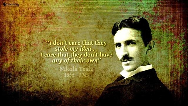 Tôi không sợ họ đánh cắp ý tưởng của mình, tôi chỉ sợ họ không hiểu chút nào về nó. - Tesla