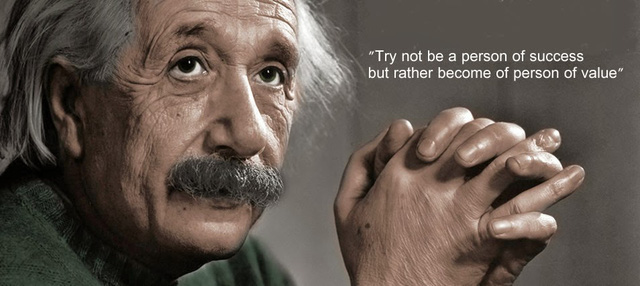 Đừng cố gắng thành người thành công, tốt hơn là hãy trở thành người có giá trị - Einstein