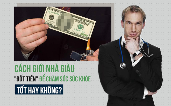 Nhìn tận mắt người giàu chi quá nhiều tiền để khoẻ mạnh, chuyên gia chỉ cách rẻ hơn nhiều