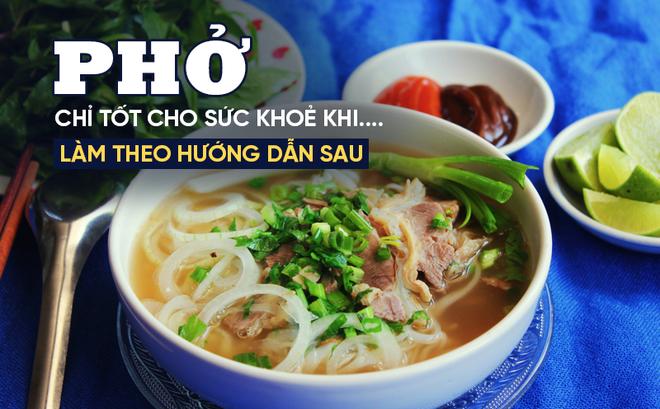 Chuyên gia dinh dưỡng Mỹ chỉ cách ăn phở tốt cho sức khỏe: Nhiều người Việt cũng chưa biết