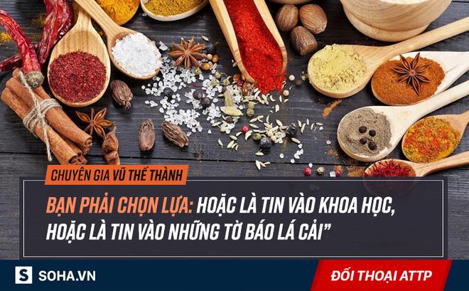 Chuyên gia Vũ Thế Thành: Còn khoái ăn ngon là còn xài hoá chất, đừng tin báo lá cải câu view