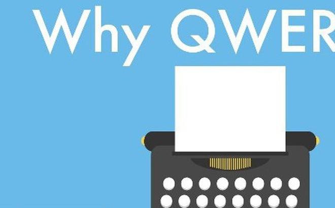 Vì sao bàn phím lại được xếp theo kiểu QWERTY mà không phải ABCDE?