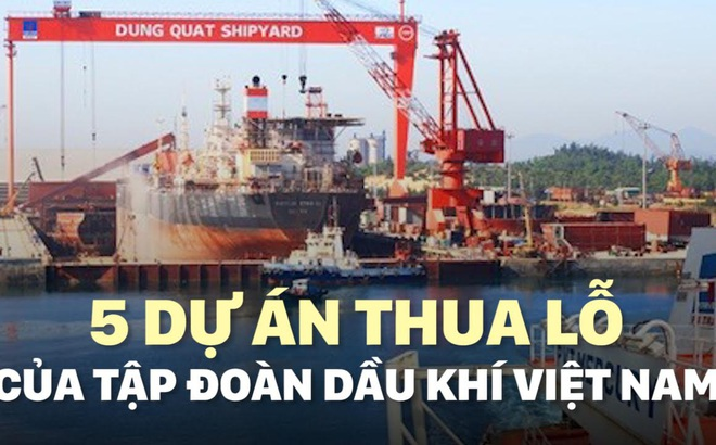 5 dự án thua lỗ của Tập đoàn Dầu khí Việt Nam