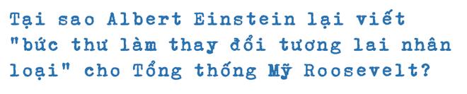 Sai lầm của Einstein: Gửi thư cho tổng thống Mỹ, rồi chịu đựng nỗi ân hận tận cuối đời - Ảnh 1.