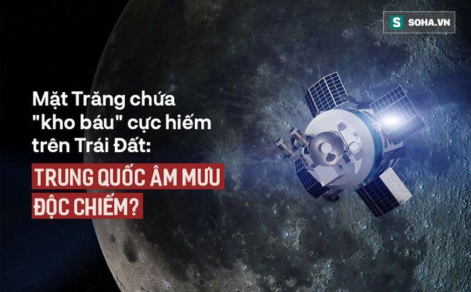 """Ráo riết thăm dò Mặt Trăng, Trung Quốc độc chiếm """"kho báu"""" đắt gấp 300 lần vàng?"""