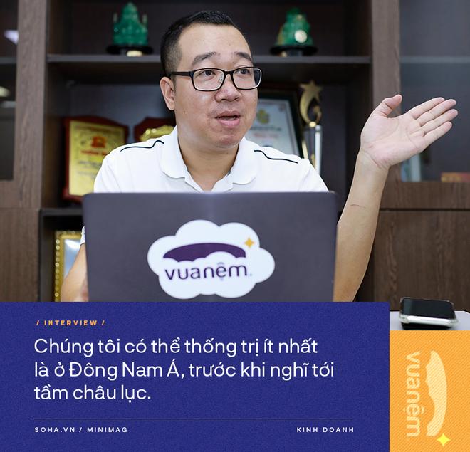 CEO Vua Nệm: Chúng tôi sẽ thống trị ít nhất là ở thị trường Đông Nam Á - Ảnh 9.