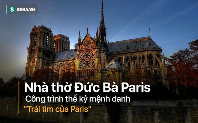 """Nhà thờ Đức Bà - Hơn 850 năm thăng trầm của """"Trái tim Paris"""""""