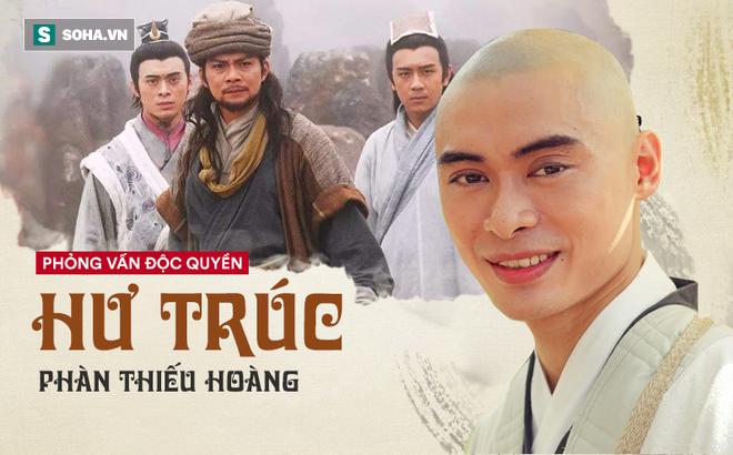 """Hư Trúc """"Thiên Long Bát Bộ"""" trả lời báo Việt Nam: Tôi vẫn chờ đợi cơ hội được đóng Tiêu Phong như anh Huỳnh Nhật Hoa"""