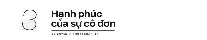 Dy Duyên - Nữ nhiếp ảnh trong mơ của nhiều nàng thơ Việt kể về cuộc tình đặc biệt, không có hội thoại trong suốt 10 năm - Ảnh 17.